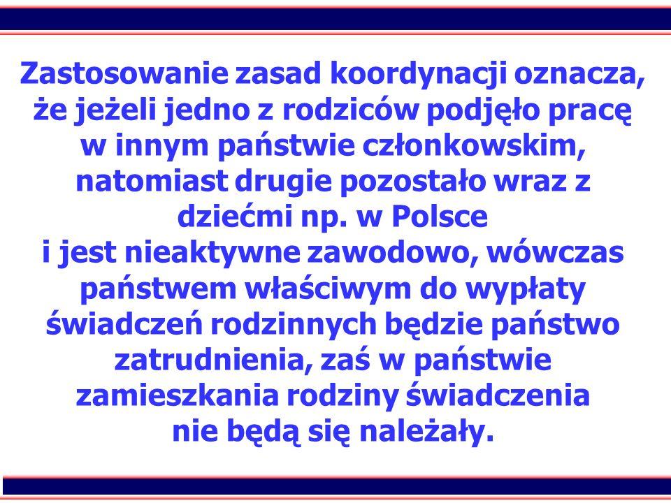 22 Zastosowanie zasad koordynacji oznacza, że jeżeli jedno z rodziców podjęło pracę w innym państwie członkowskim, natomiast drugie pozostało wraz z d