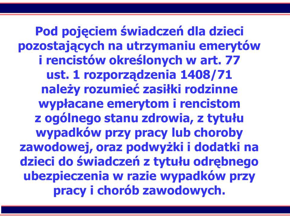 25 Pod pojęciem świadczeń dla dzieci pozostających na utrzymaniu emerytów i rencistów określonych w art. 77 ust. 1 rozporządzenia 1408/71 należy rozum