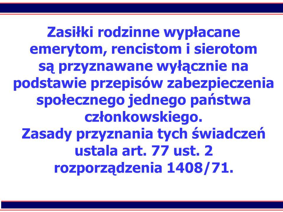 26 Zasiłki rodzinne wypłacane emerytom, rencistom i sierotom są przyznawane wyłącznie na podstawie przepisów zabezpieczenia społecznego jednego państw