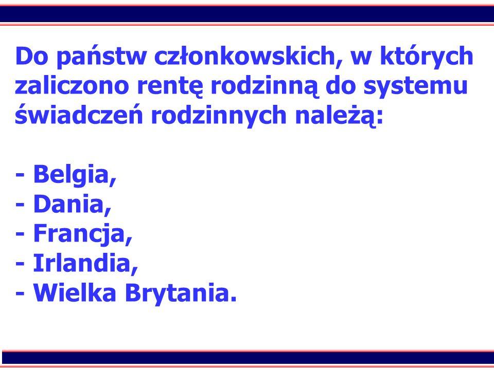 30 Do państw członkowskich, w których zaliczono rentę rodzinną do systemu świadczeń rodzinnych należą: - Belgia, - Dania, - Francja, - Irlandia, - Wie