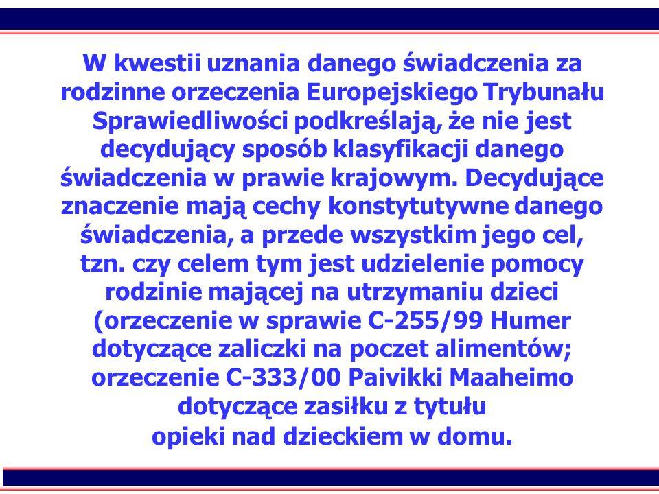 6 W kwestii uznania danego świadczenia za rodzinne orzeczenia Europejskiego Trybunału Sprawiedliwości podkreślają, że nie jest decydujący sposób klasy