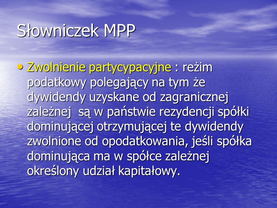 Słowniczek MPP Zwolnienie partycypacyjne : reżim podatkowy polegający na tym że dywidendy uzyskane od zagranicznej zależnej są w państwie rezydencji s