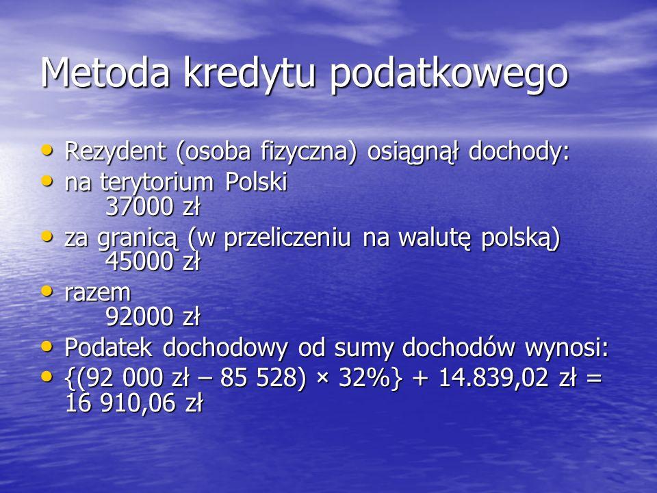 Metoda kredytu podatkowego Rezydent (osoba fizyczna) osiągnął dochody: Rezydent (osoba fizyczna) osiągnął dochody: na terytorium Polski 37000 zł na te