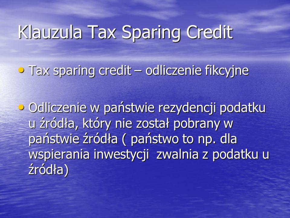 Klauzula Tax Sparing Credit Tax sparing credit – odliczenie fikcyjne Tax sparing credit – odliczenie fikcyjne Odliczenie w państwie rezydencji podatku