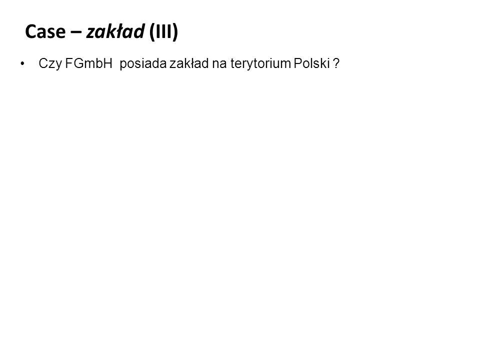 Case – zakład (III) Czy FGmbH posiada zakład na terytorium Polski ?