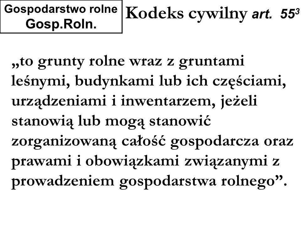 Kodeks cywilny art. 55 3 Gospodarstwo rolne Gosp.Roln. to grunty rolne wraz z gruntami leśnymi, budynkami lub ich częściami, urządzeniami i inwentarze