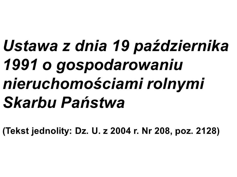 Ustawa z dnia 19 października 1991 o gospodarowaniu nieruchomościami rolnymi Skarbu Państwa (Tekst jednolity: Dz. U. z 2004 r. Nr 208, poz. 2128)