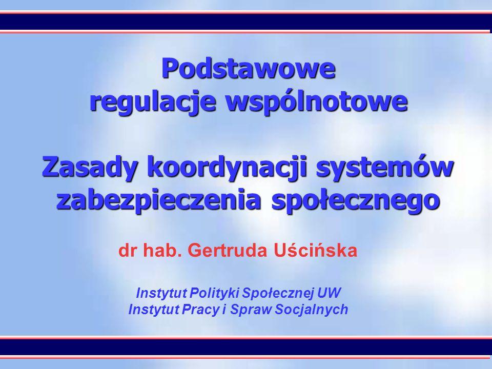 1 Podstawowe regulacje wspólnotowe Zasady koordynacji systemów zabezpieczenia społecznego dr hab. Gertruda Uścińska Instytut Polityki Społecznej UW In