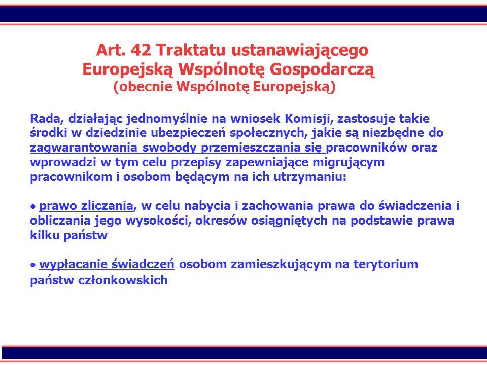 10 Art. 42 Traktatu ustanawiającego Europejską Wspólnotę Gospodarczą (obecnie Wspólnotę Europejską) Rada, działając jednomyślnie na wniosek Komisji, z
