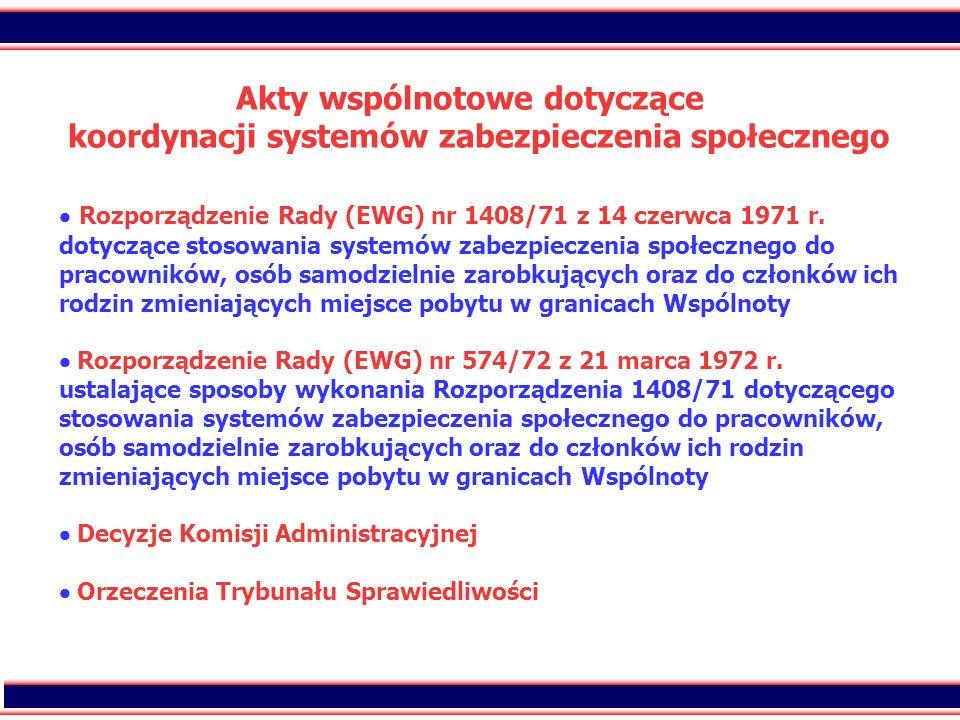 11 Akty wspólnotowe dotyczące koordynacji systemów zabezpieczenia społecznego Rozporządzenie Rady (EWG) nr 1408/71 z 14 czerwca 1971 r. dotyczące stos