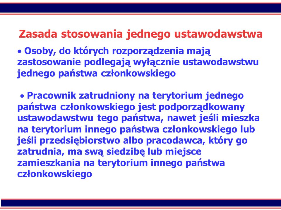 16 Zasada stosowania jednego ustawodawstwa Osoby, do których rozporządzenia mają zastosowanie podlegają wyłącznie ustawodawstwu jednego państwa członk