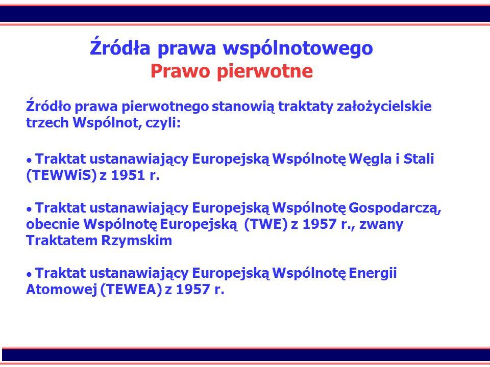 2 Źródła prawa wspólnotowego Prawo pierwotne Źródło prawa pierwotnego stanowią traktaty założycielskie trzech Wspólnot, czyli: Traktat ustanawiający E