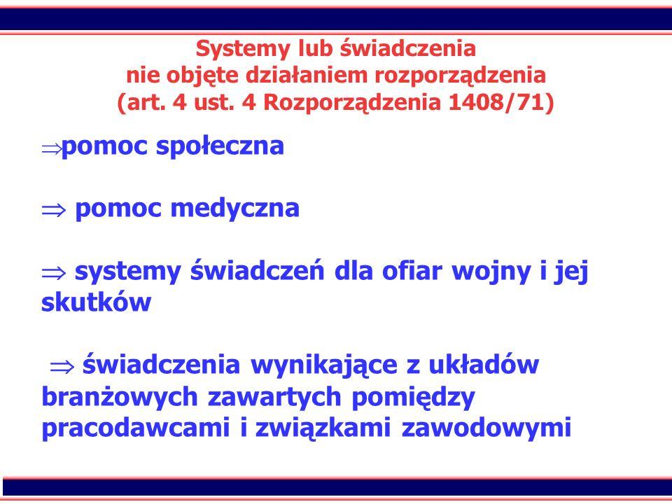 21 Systemy lub świadczenia nie objęte działaniem rozporządzenia (art. 4 ust. 4 Rozporządzenia 1408/71) pomoc społeczna pomoc medyczna systemy świadcze