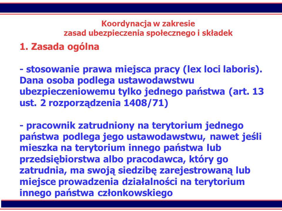 22 Koordynacja w zakresie zasad ubezpieczenia społecznego i składek 1. Zasada ogólna - stosowanie prawa miejsca pracy (lex loci laboris). Dana osoba p
