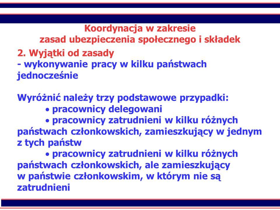 26 Koordynacja w zakresie zasad ubezpieczenia społecznego i składek 2. Wyjątki od zasady - wykonywanie pracy w kilku państwach jednocześnie Wyróżnić n