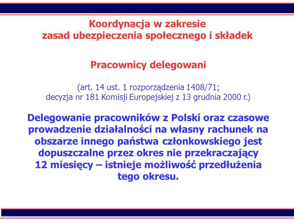 27 Koordynacja w zakresie zasad ubezpieczenia społecznego i składek Pracownicy delegowani (art. 14 ust. 1 rozporządzenia 1408/71; decyzja nr 181 Komis