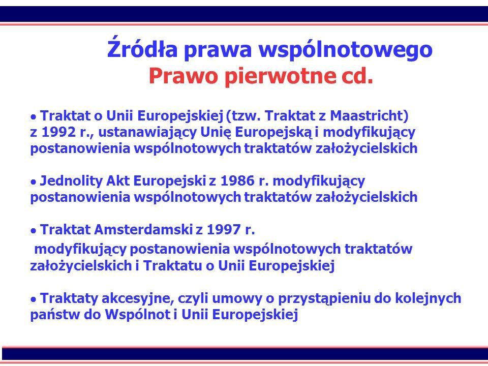 3 Źródła prawa wspólnotowego Prawo pierwotne cd. Traktat o Unii Europejskiej (tzw. Traktat z Maastricht) z 1992 r., ustanawiający Unię Europejską i mo