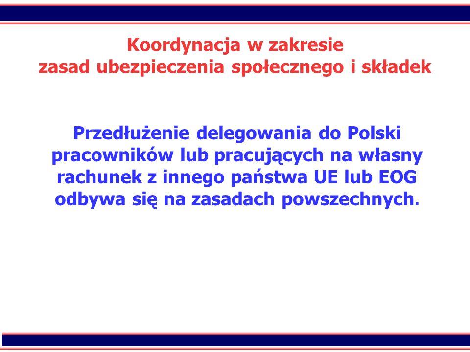 31 Koordynacja w zakresie zasad ubezpieczenia społecznego i składek Przedłużenie delegowania do Polski pracowników lub pracujących na własny rachunek