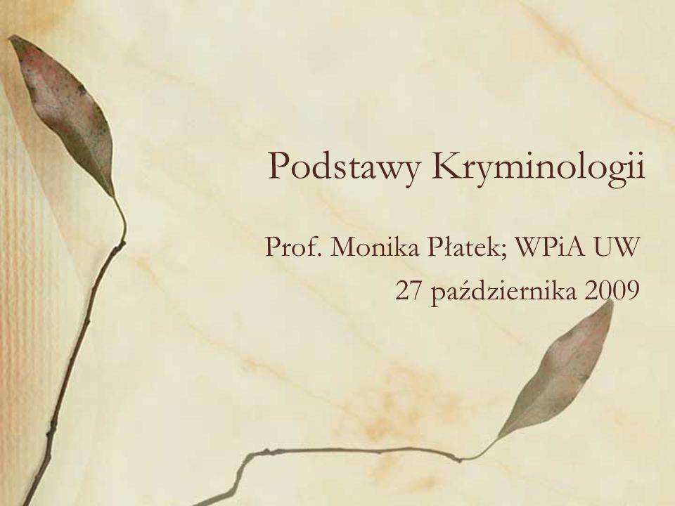 Podstawy Kryminologii Prof. Monika Płatek; WPiA UW 27 października 2009