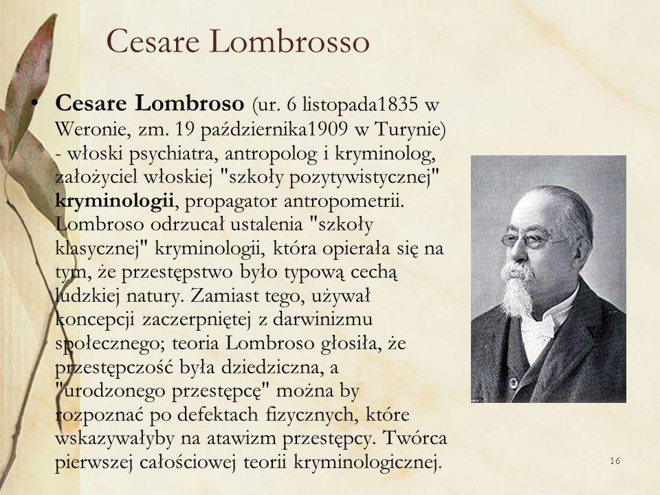 16 Cesare Lombrosso Cesare Lombroso (ur.6 listopada1835 w Weronie, zm.