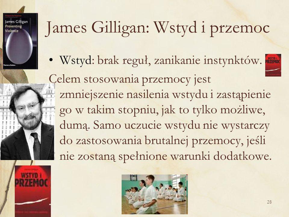 28 James Gilligan: Wstyd i przemoc Wstyd: brak reguł, zanikanie instynktów.