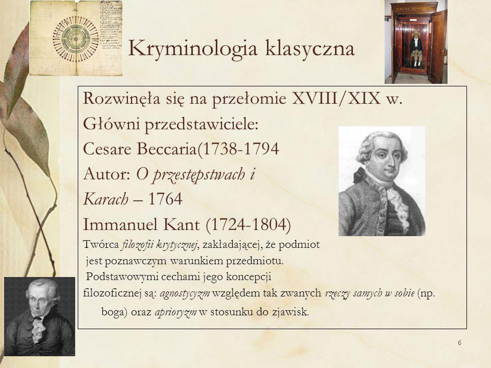 6 Kryminologia klasyczna Rozwinęła się na przełomie XVIII/XIX w.