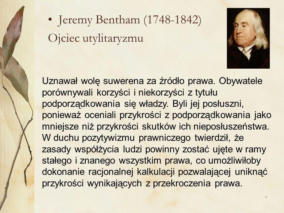 7 Jeremy Bentham (1748-1842) Ojciec utylitaryzmu Uznawał wolę suwerena za źródło prawa.