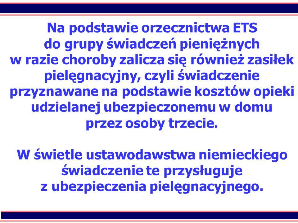 10 Na podstawie orzecznictwa ETS do grupy świadczeń pieniężnych w razie choroby zalicza się również zasiłek pielęgnacyjny, czyli świadczenie przyznawa