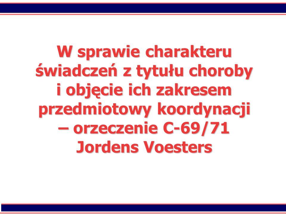 14 W sprawie charakteru świadczeń z tytułu choroby i objęcie ich zakresem przedmiotowy koordynacji – orzeczenie C-69/71 Jordens Voesters