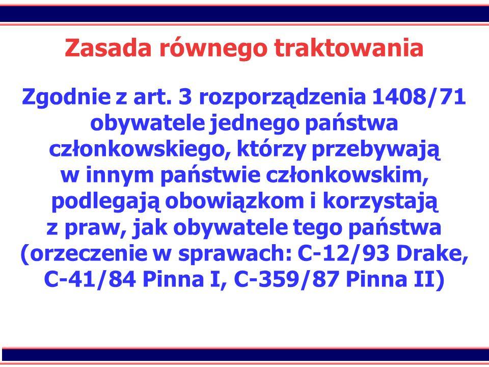 23 Zasada równego traktowania Zgodnie z art. 3 rozporządzenia 1408/71 obywatele jednego państwa członkowskiego, którzy przebywają w innym państwie czł