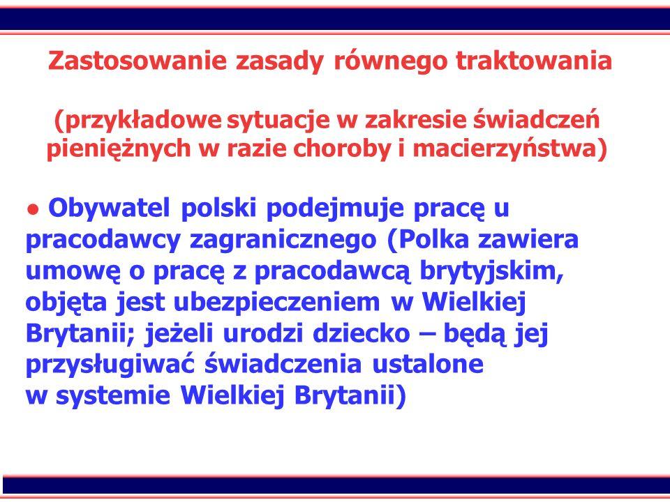 24 Zastosowanie zasady równego traktowania (przykładowe sytuacje w zakresie świadczeń pieniężnych w razie choroby i macierzyństwa) Obywatel polski pod