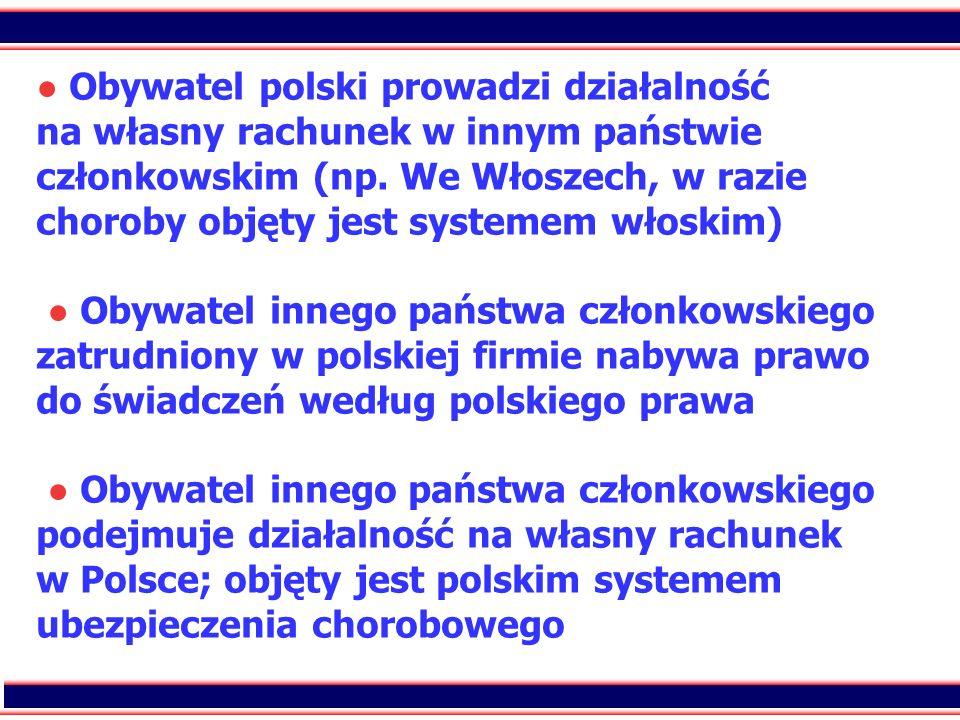 25 Obywatel polski prowadzi działalność na własny rachunek w innym państwie członkowskim (np. We Włoszech, w razie choroby objęty jest systemem włoski