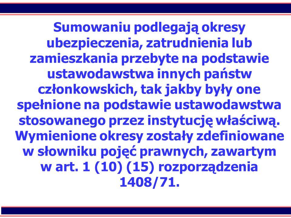 27 Sumowaniu podlegają okresy ubezpieczenia, zatrudnienia lub zamieszkania przebyte na podstawie ustawodawstwa innych państw członkowskich, tak jakby