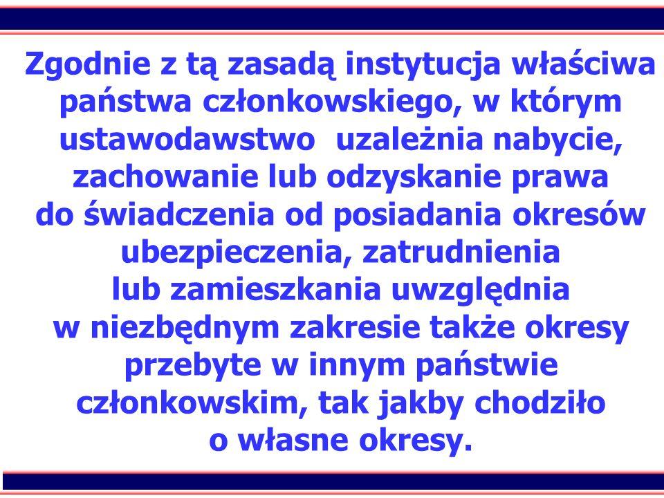 32 Zgodnie z tą zasadą instytucja właściwa państwa członkowskiego, w którym ustawodawstwo uzależnia nabycie, zachowanie lub odzyskanie prawa do świadc