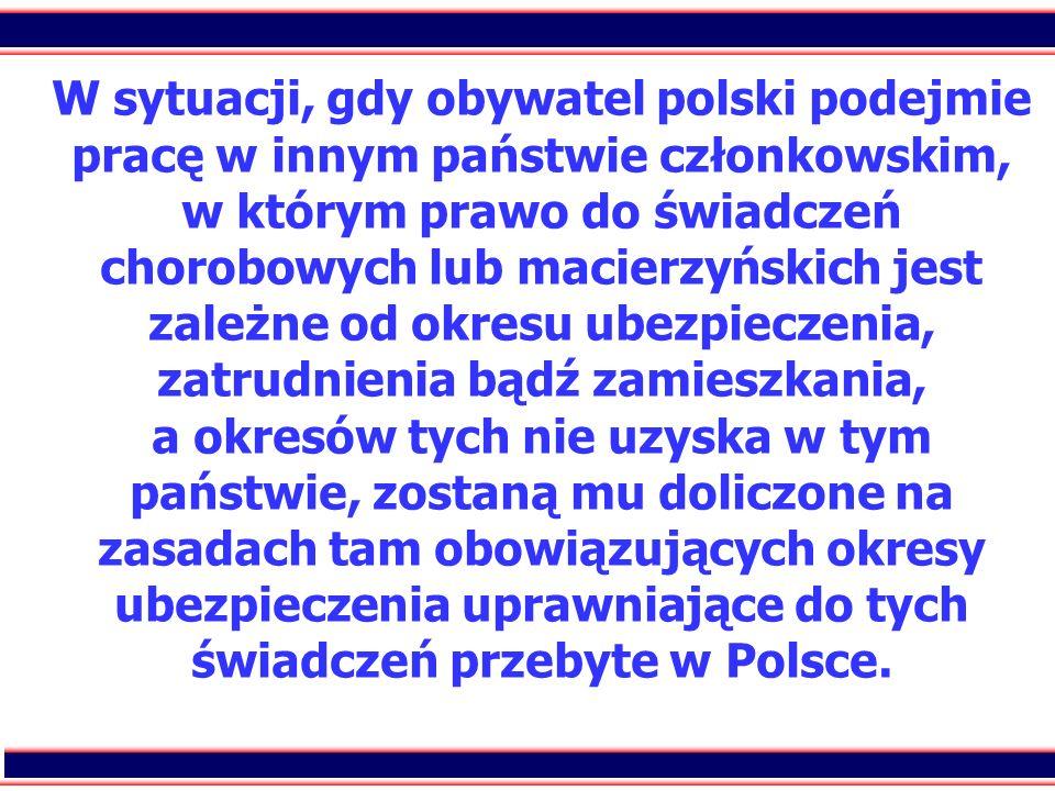 33 W sytuacji, gdy obywatel polski podejmie pracę w innym państwie członkowskim, w którym prawo do świadczeń chorobowych lub macierzyńskich jest zależ