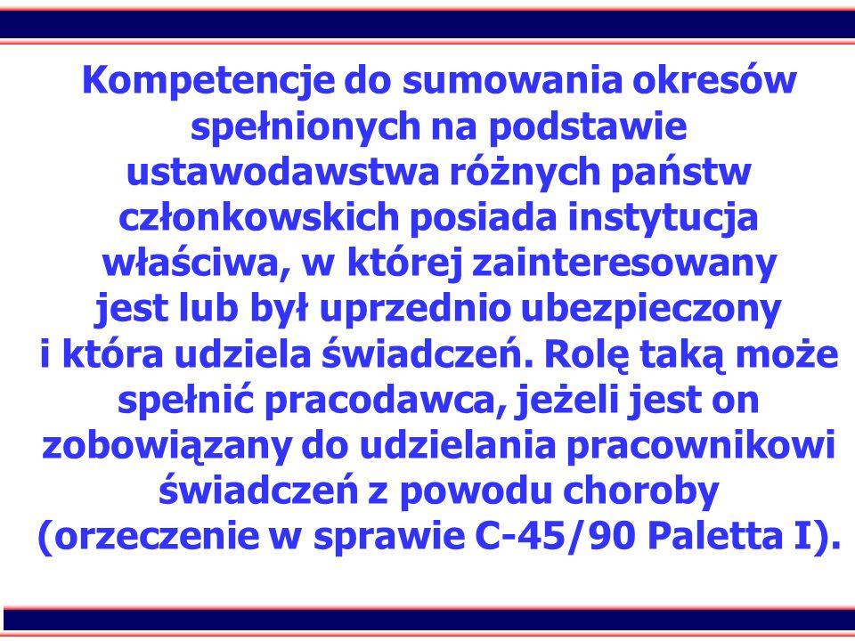35 Kompetencje do sumowania okresów spełnionych na podstawie ustawodawstwa różnych państw członkowskich posiada instytucja właściwa, w której zaintere