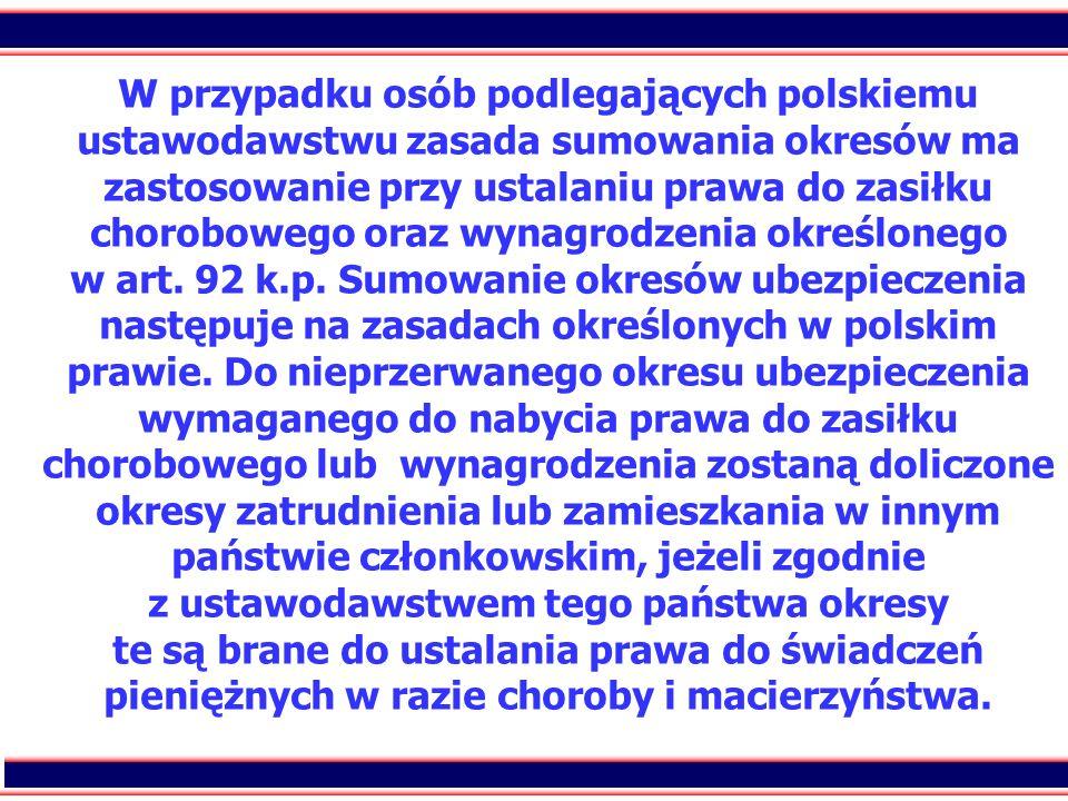 38 W przypadku osób podlegających polskiemu ustawodawstwu zasada sumowania okresów ma zastosowanie przy ustalaniu prawa do zasiłku chorobowego oraz wy