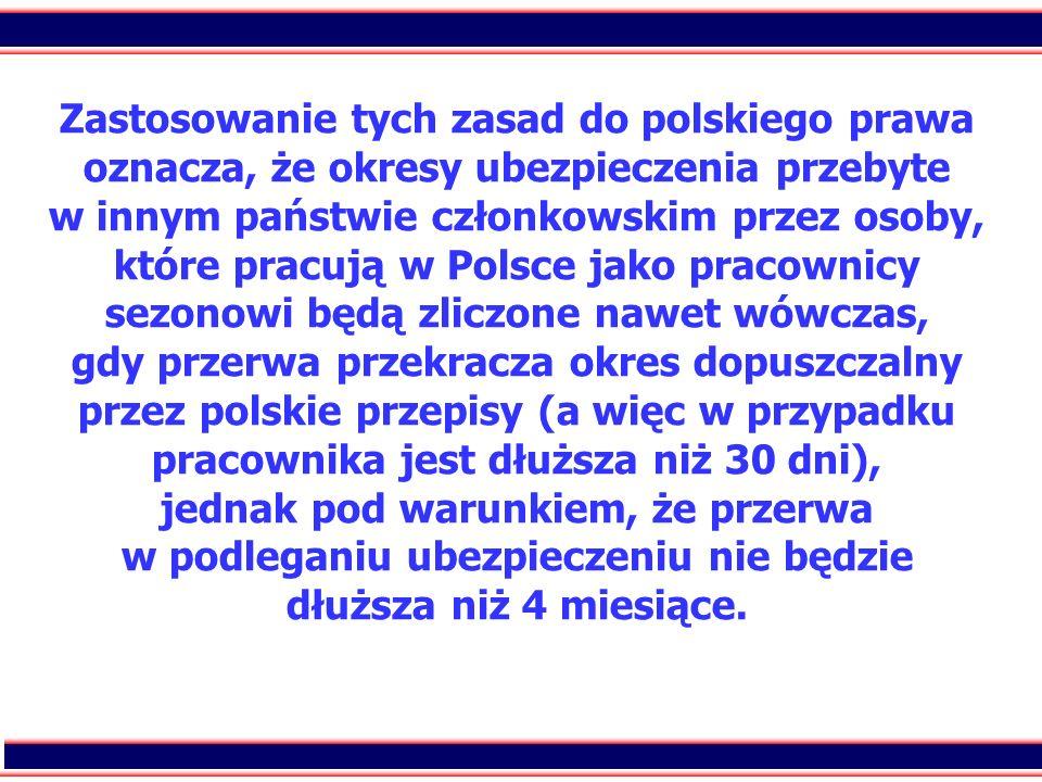 49 Zastosowanie tych zasad do polskiego prawa oznacza, że okresy ubezpieczenia przebyte w innym państwie członkowskim przez osoby, które pracują w Pol