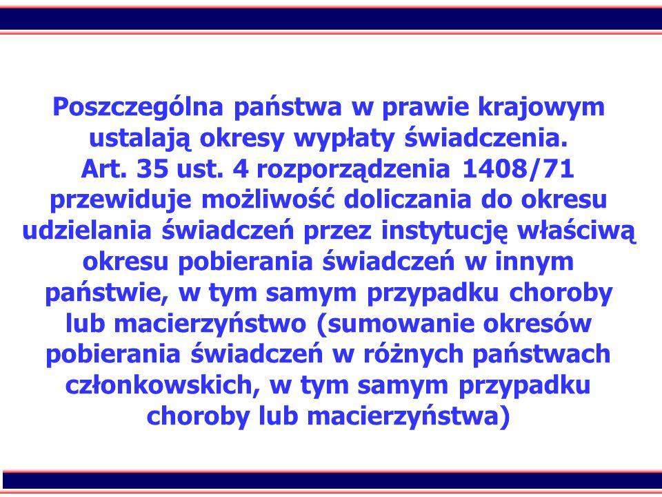 53 Poszczególna państwa w prawie krajowym ustalają okresy wypłaty świadczenia. Art. 35 ust. 4 rozporządzenia 1408/71 przewiduje możliwość doliczania d