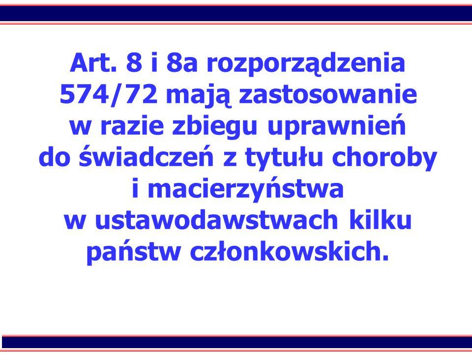 60 Art. 8 i 8a rozporządzenia 574/72 mają zastosowanie w razie zbiegu uprawnień do świadczeń z tytułu choroby i macierzyństwa w ustawodawstwach kilku