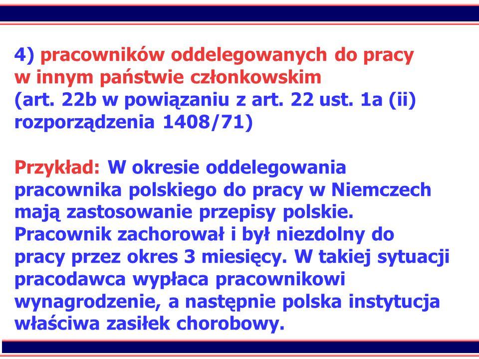69 4) pracowników oddelegowanych do pracy w innym państwie członkowskim (art. 22b w powiązaniu z art. 22 ust. 1a (ii) rozporządzenia 1408/71) Przykład