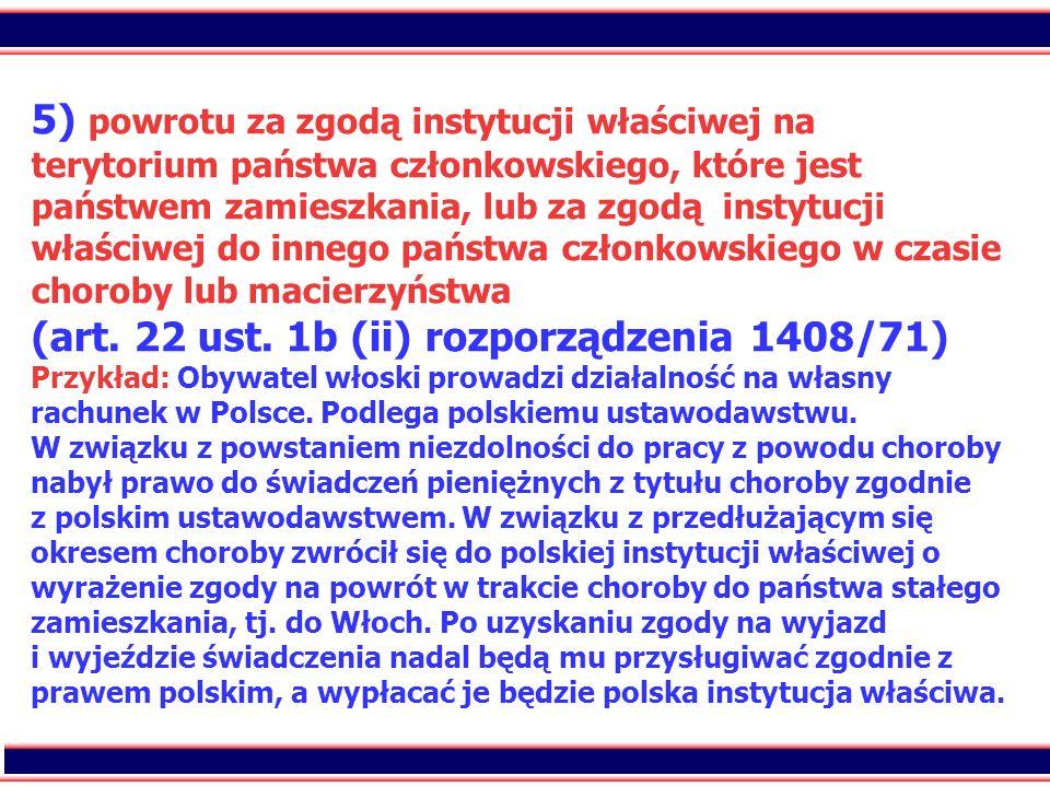 70 5) powrotu za zgodą instytucji właściwej na terytorium państwa członkowskiego, które jest państwem zamieszkania, lub za zgodą instytucji właściwej