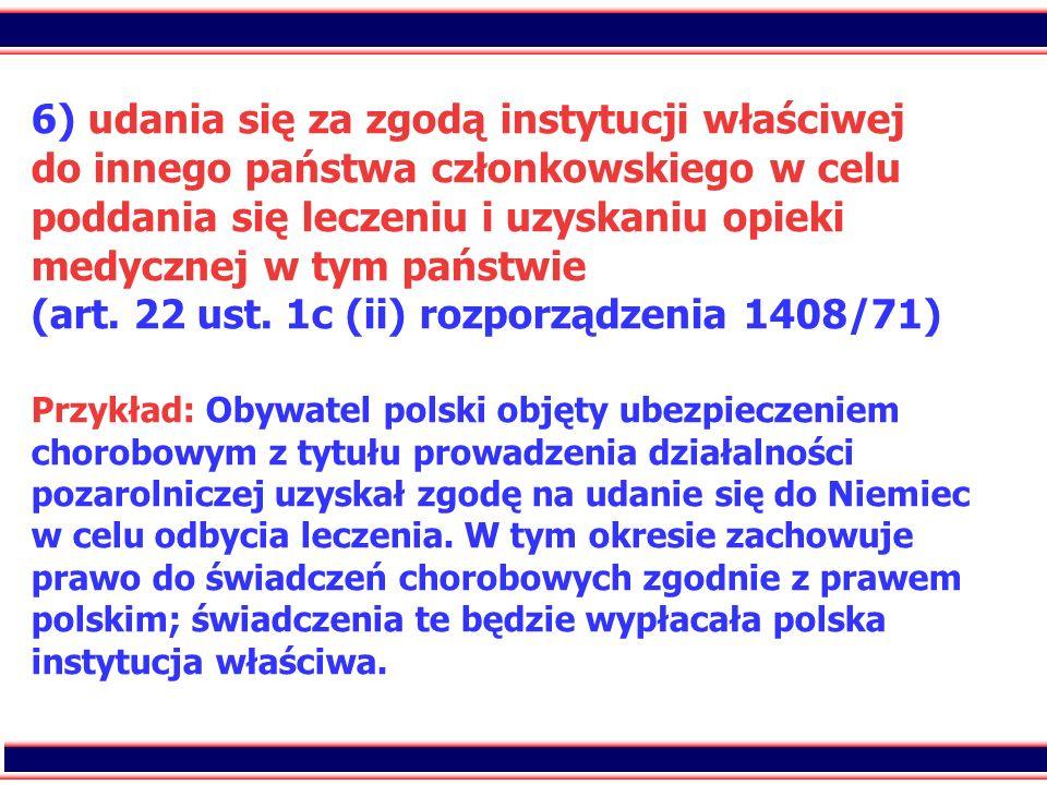 71 6) udania się za zgodą instytucji właściwej do innego państwa członkowskiego w celu poddania się leczeniu i uzyskaniu opieki medycznej w tym państw
