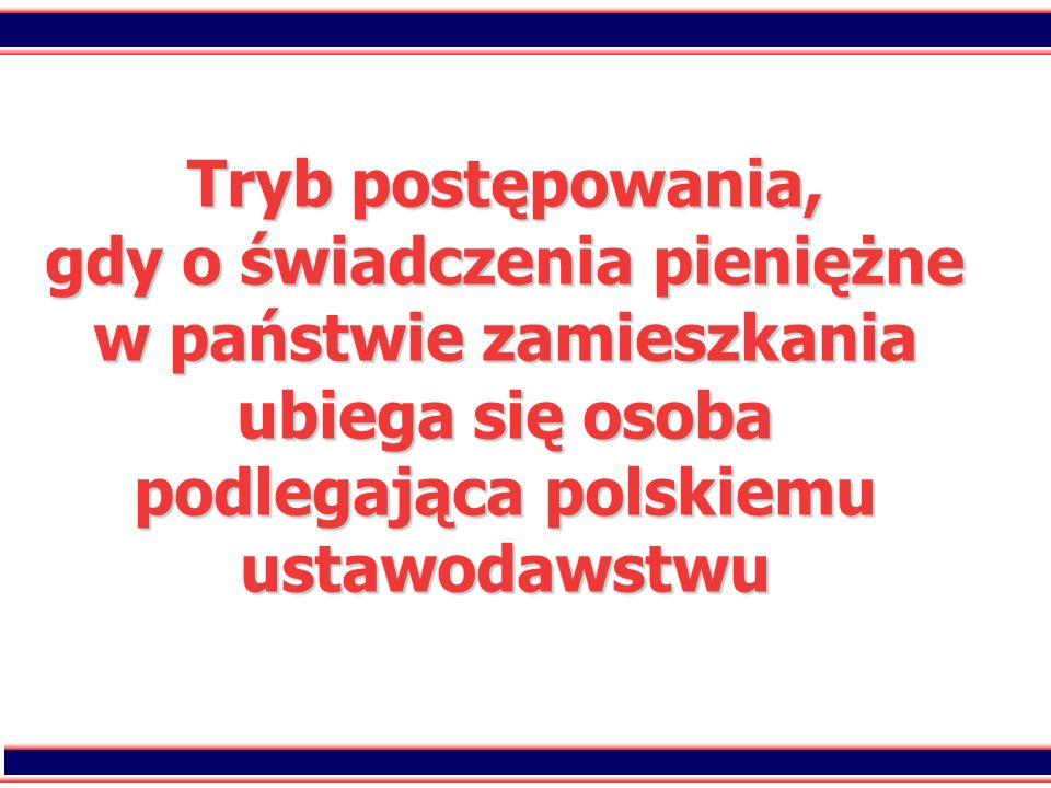 74 Tryb postępowania, gdy o świadczenia pieniężne w państwie zamieszkania ubiega się osoba podlegająca polskiemu ustawodawstwu
