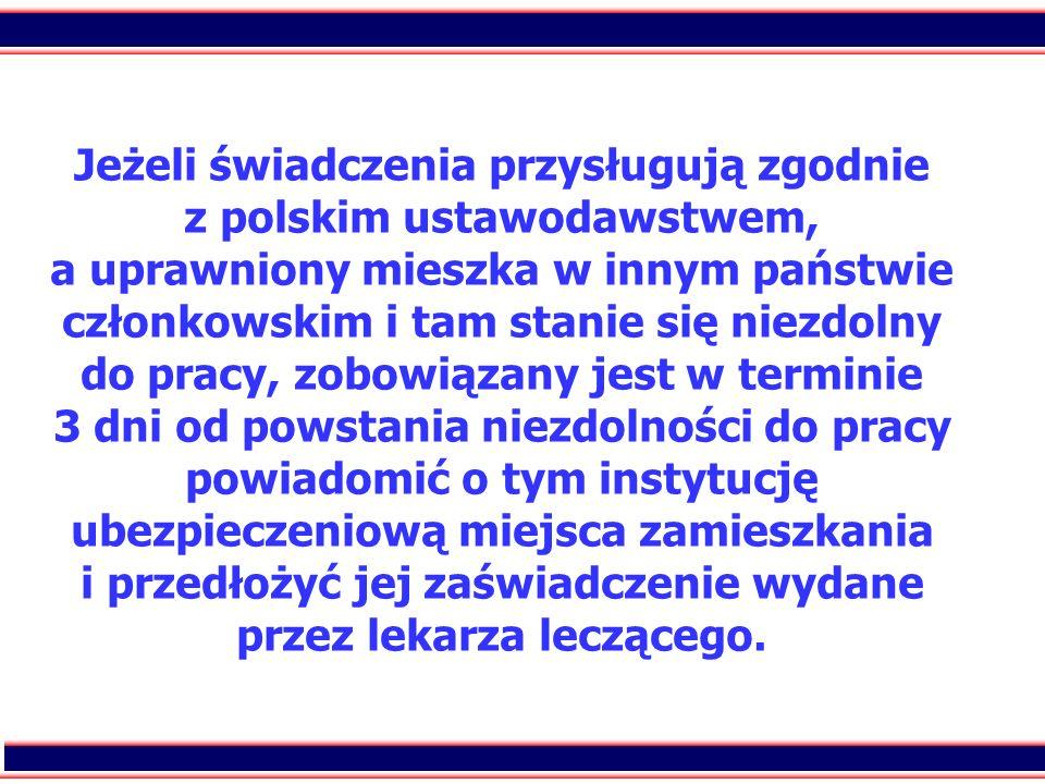 75 Jeżeli świadczenia przysługują zgodnie z polskim ustawodawstwem, a uprawniony mieszka w innym państwie członkowskim i tam stanie się niezdolny do p