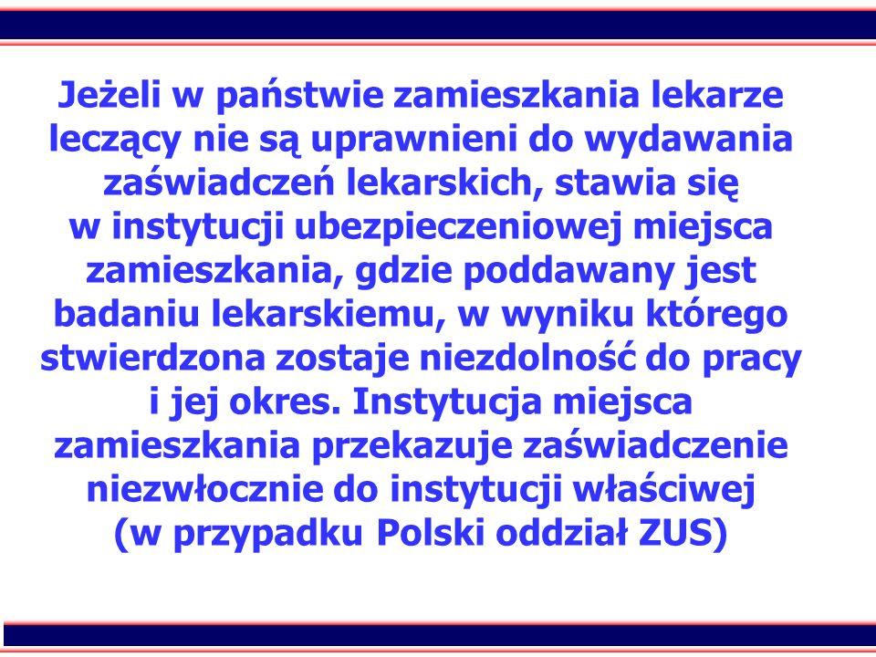 76 Jeżeli w państwie zamieszkania lekarze leczący nie są uprawnieni do wydawania zaświadczeń lekarskich, stawia się w instytucji ubezpieczeniowej miej