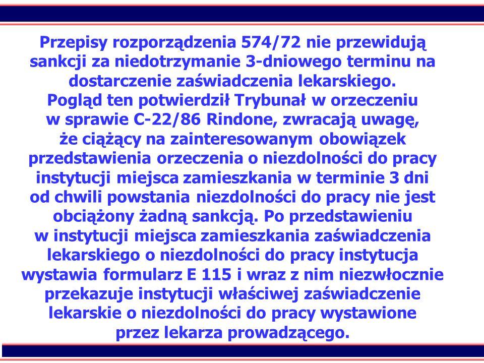 77 Przepisy rozporządzenia 574/72 nie przewidują sankcji za niedotrzymanie 3-dniowego terminu na dostarczenie zaświadczenia lekarskiego. Pogląd ten po