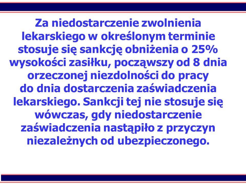 79 Za niedostarczenie zwolnienia lekarskiego w określonym terminie stosuje się sankcję obniżenia o 25% wysokości zasiłku, począwszy od 8 dnia orzeczon