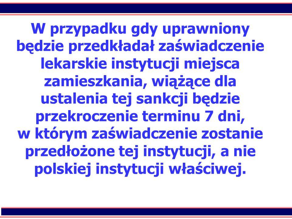 80 W przypadku gdy uprawniony będzie przedkładał zaświadczenie lekarskie instytucji miejsca zamieszkania, wiążące dla ustalenia tej sankcji będzie prz