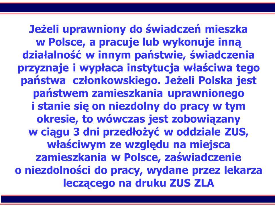 84 Jeżeli uprawniony do świadczeń mieszka w Polsce, a pracuje lub wykonuje inną działalność w innym państwie, świadczenia przyznaje i wypłaca instytuc